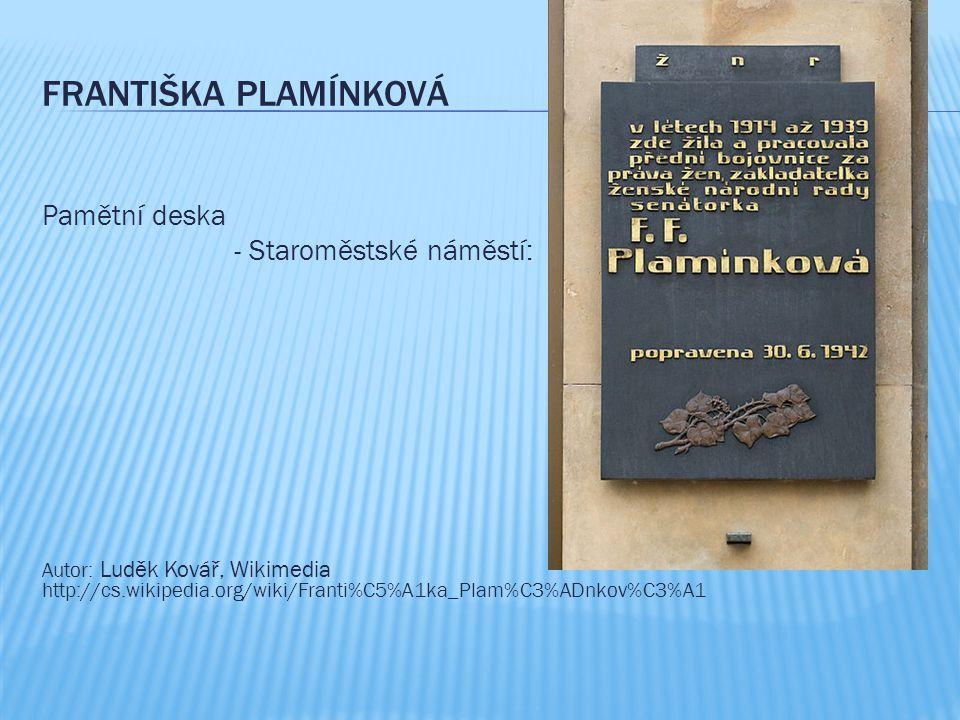 FRANTIŠKA PLAMÍNKOVÁ Pamětní deska - Staroměstské náměstí: Autor: Luděk Kovář, Wikimedia http://cs.wikipedia.org/wiki/Franti%C5%A1ka_Plam%C3%ADnkov%C3