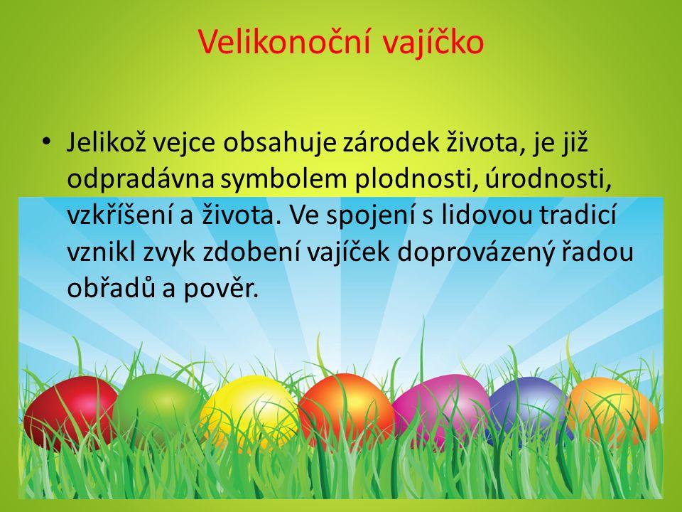 Velikonoční vajíčko Jelikož vejce obsahuje zárodek života, je již odpradávna symbolem plodnosti, úrodnosti, vzkříšení a života. Ve spojení s lidovou t