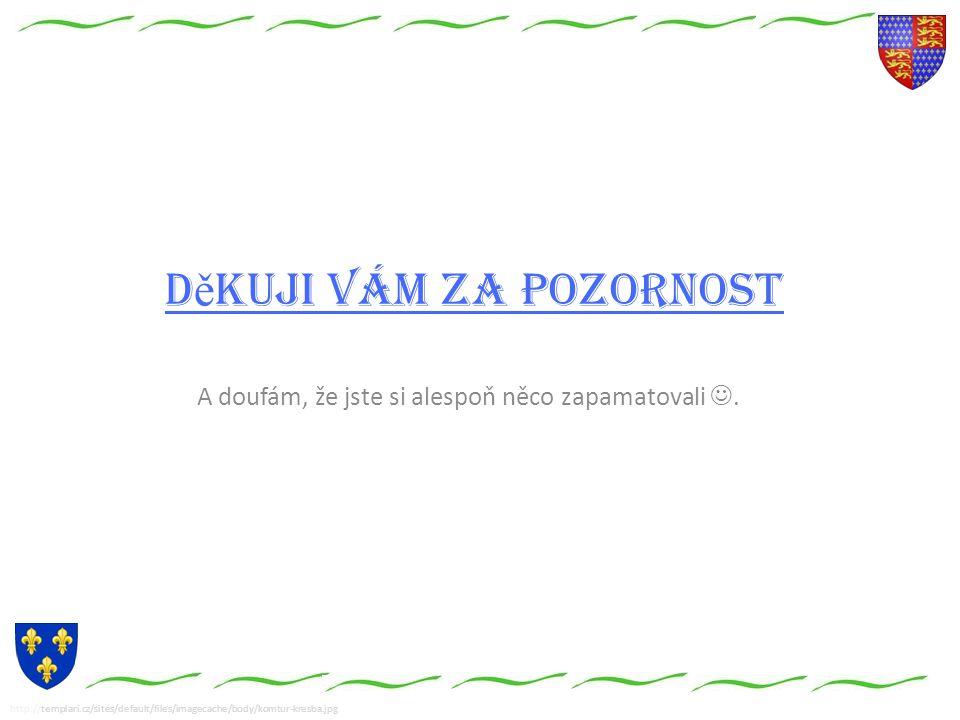 http://templari.cz/sites/default/files/imagecache/body/komtur-kresba.jpg D ě kuji Vám za pozornost A doufám, že jste si alespoň něco zapamatovali.