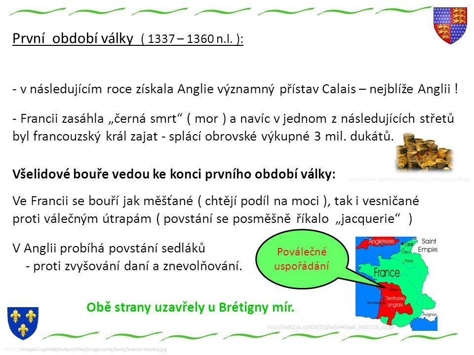 http://templari.cz/sites/default/files/imagecache/body/komtur-kresba.jpg První období války ( 1337 – 1360 n.l.