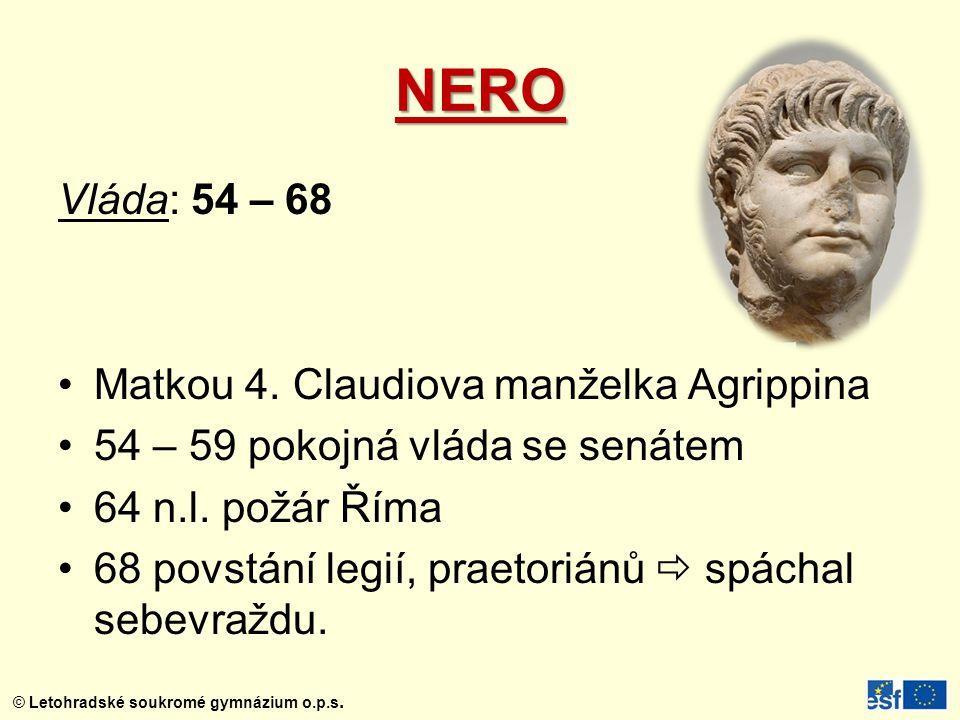 © Letohradské soukromé gymnázium o.p.s. NERO Vláda: 54 – 68 Matkou 4. Claudiova manželka Agrippina 54 – 59 pokojná vláda se senátem 64 n.l. požár Říma