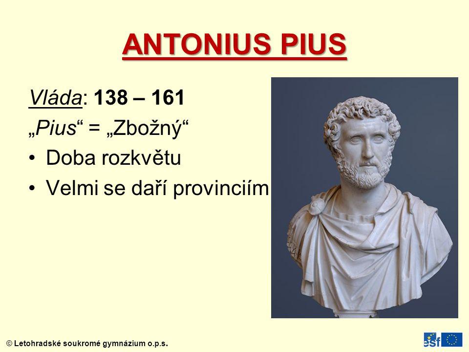 "© Letohradské soukromé gymnázium o.p.s. ANTONIUS PIUS Vláda: 138 – 161 ""Pius"" = ""Zbožný"" Doba rozkvětu Velmi se daří provinciím."