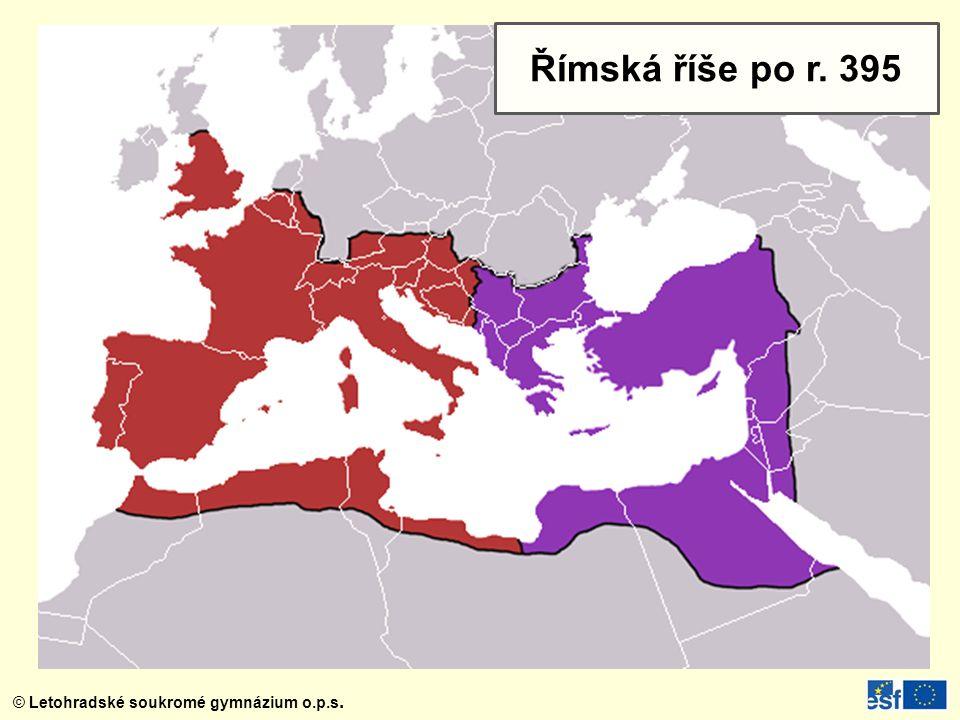 © Letohradské soukromé gymnázium o.p.s. Římská říše po r. 395