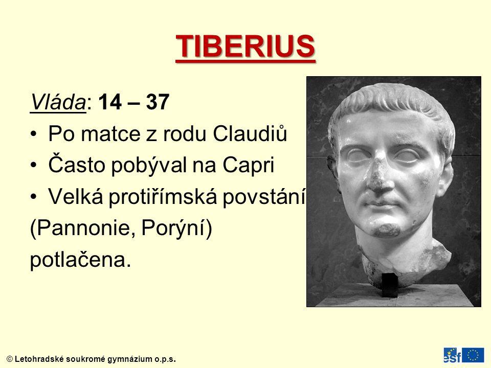 TIBERIUS Vláda: 14 – 37 Po matce z rodu Claudiů Často pobýval na Capri Velká protiřímská povstání (Pannonie, Porýní) potlačena.