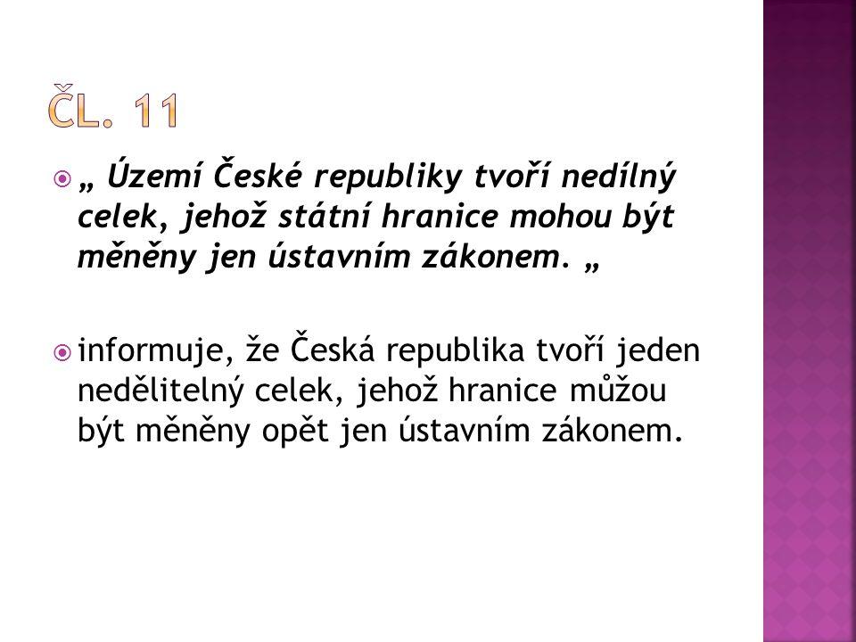 """ """" Území České republiky tvoří nedílný celek, jehož státní hranice mohou být měněny jen ústavním zákonem. """"  informuje, že Česká republika tvoří jed"""