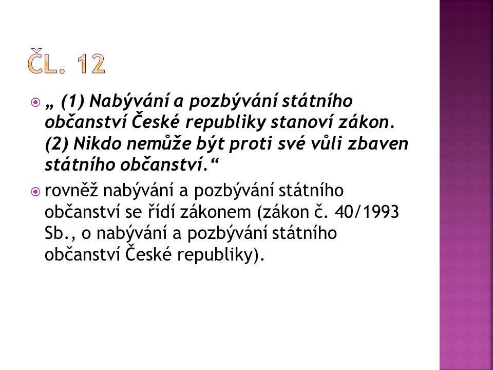 """ """" (1) Nabývání a pozbývání státního občanství České republiky stanoví zákon. (2) Nikdo nemůže být proti své vůli zbaven státního občanství.""""  rovně"""