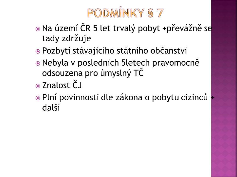  Na území ČR 5 let trvalý pobyt +převážně se tady zdržuje  Pozbytí stávajícího státního občanství  Nebyla v posledních 5letech pravomocně odsouzena