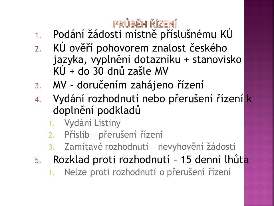 1. Podání žádosti místně příslušnému KÚ 2. KÚ ověří pohovorem znalost českého jazyka, vyplnění dotazníku + stanovisko KÚ + do 30 dnů zašle MV 3. MV –
