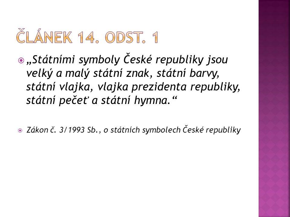 """ """"Státními symboly České republiky jsou velký a malý státní znak, státní barvy, státní vlajka, vlajka prezidenta republiky, státní pečeť a státní hym"""