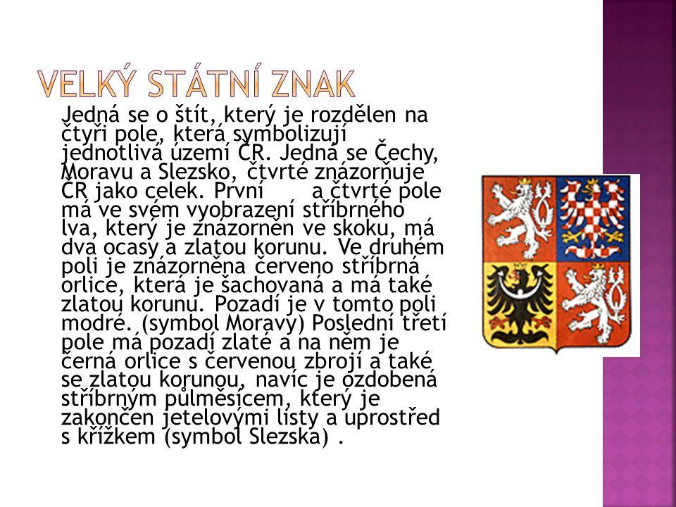Jedná se o štít, který je rozdělen na čtyři pole, která symbolizují jednotlivá území ČR. Jedná se Čechy, Moravu a Slezsko, čtvrté znázorňuje ČR jako c