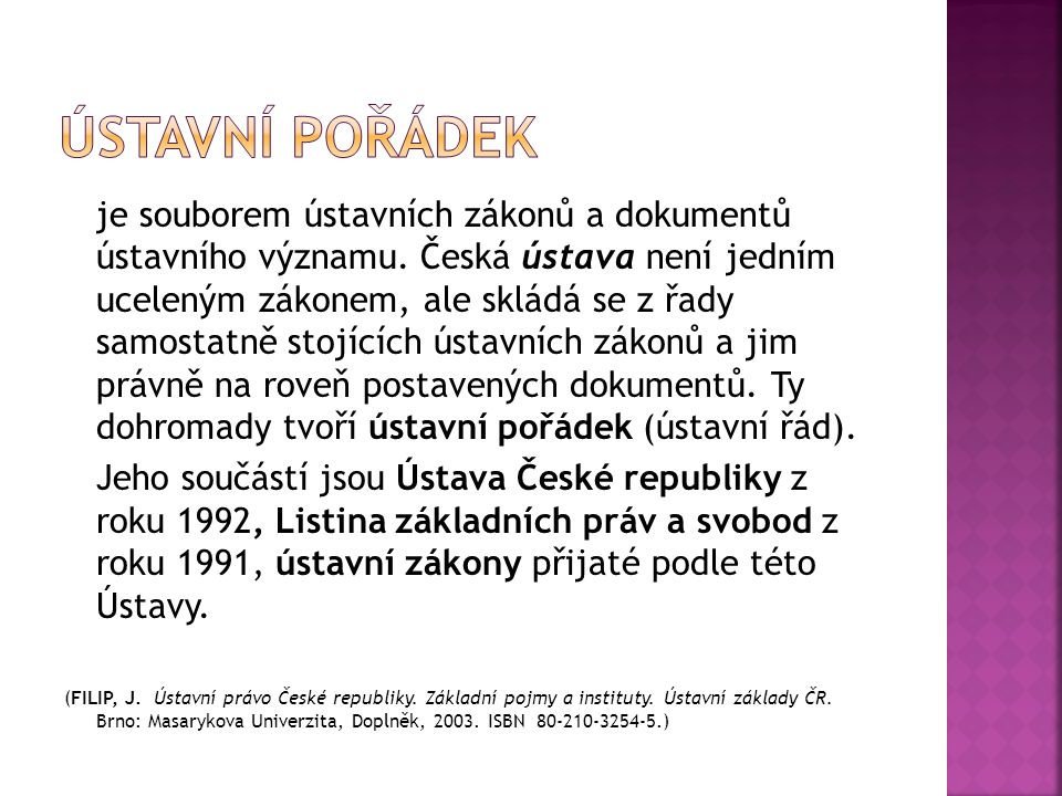 je souborem ústavních zákonů a dokumentů ústavního významu. Česká ústava není jedním uceleným zákonem, ale skládá se z řady samostatně stojících ústav