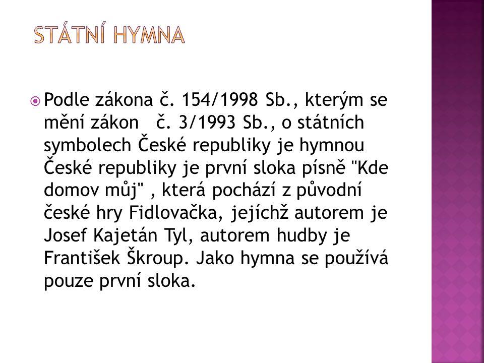  Podle zákona č. 154/1998 Sb., kterým se mění zákon č. 3/1993 Sb., o státních symbolech České republiky je hymnou České republiky je první sloka písn