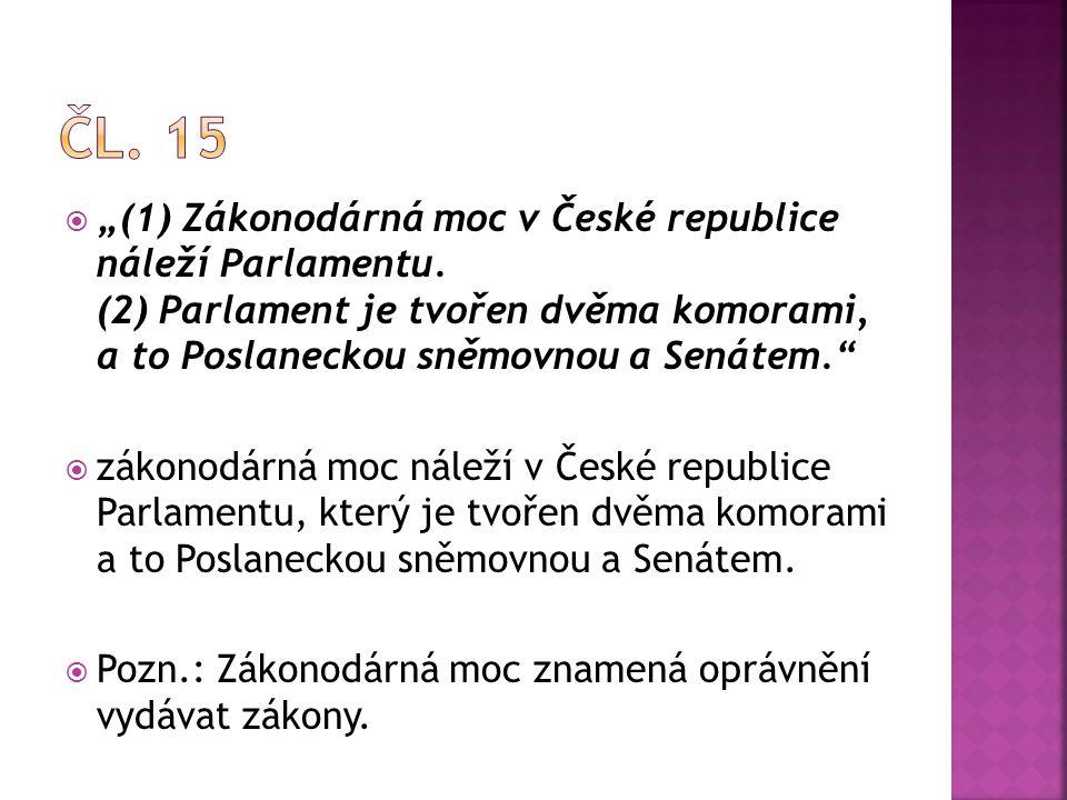 """ """"(1) Zákonodárná moc v České republice náleží Parlamentu. (2) Parlament je tvořen dvěma komorami, a to Poslaneckou sněmovnou a Senátem.""""  zákonodár"""