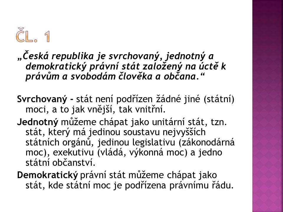 """""""Česká republika je svrchovaný, jednotný a demokratický právní stát založený na úctě k právům a svobodám člověka a občana."""" Svrchovaný - stát není pod"""