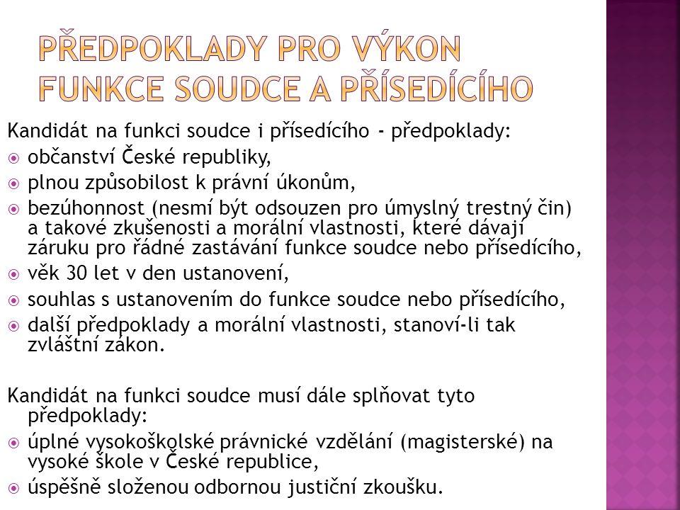 Kandidát na funkci soudce i přísedícího - předpoklady:  občanství České republiky,  plnou způsobilost k právní úkonům,  bezúhonnost (nesmí být odso