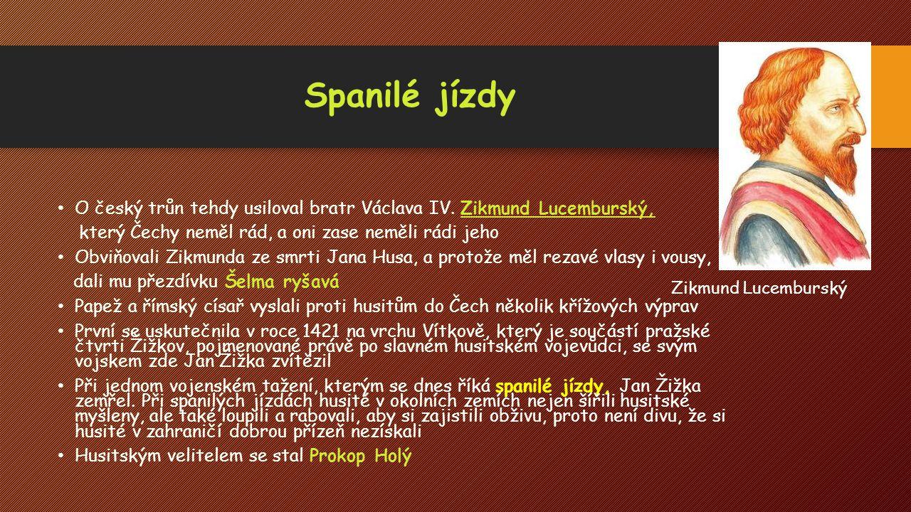 Spanilé jízdy O český trůn tehdy usiloval bratr Václava IV. Zikmund Lucemburský, který Čechy neměl rád, a oni zase neměli rádi jeho Obviňovali Zikmund