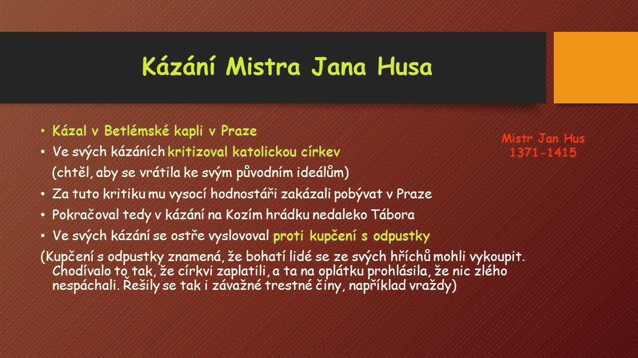 Kázání Mistra Jana Husa Kázal v Betlémské kapli v Praze Ve svých kázáních kritizoval katolickou církev (chtěl, aby se vrátila ke svým původním ideálům