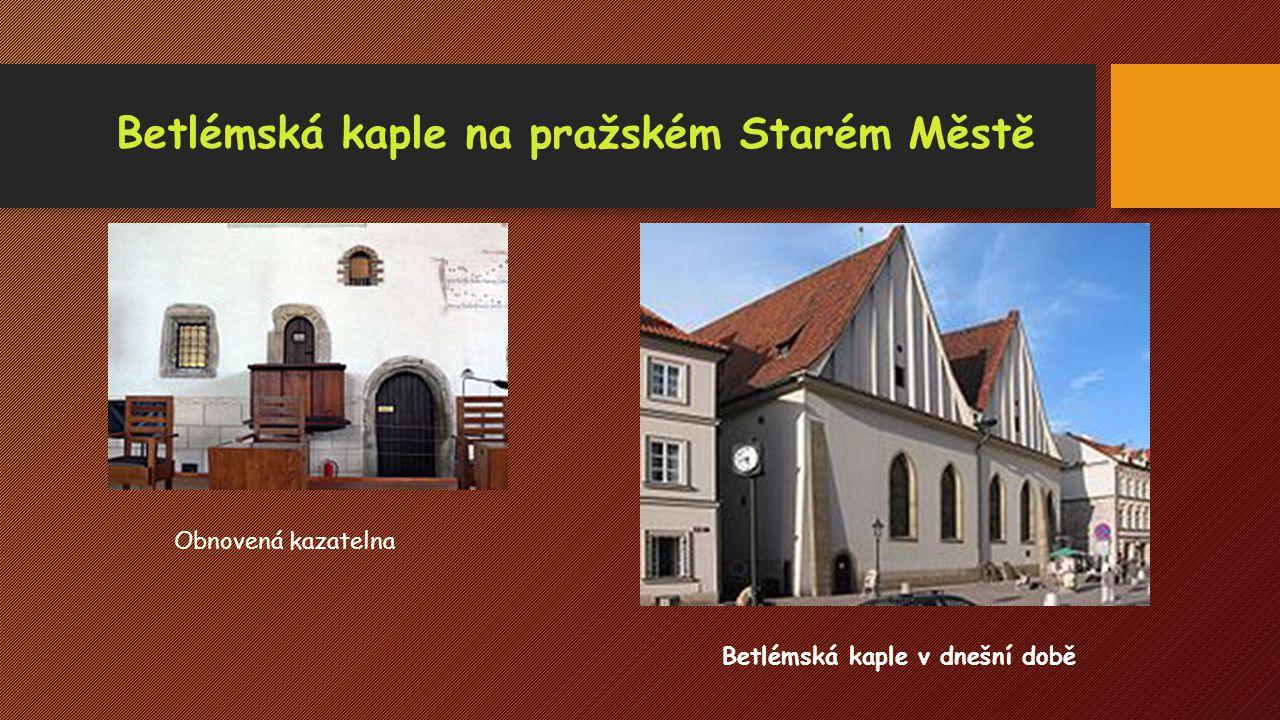 Betlémská kaple na pražském Starém Městě Betlémská kaple v dnešní době Obnovená kazatelna