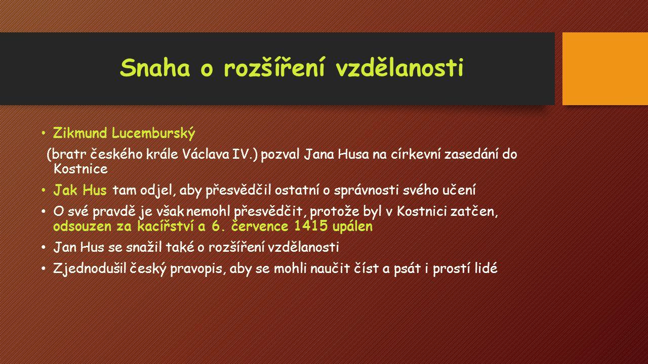 Snaha o rozšíření vzdělanosti Zikmund Lucemburský (bratr českého krále Václava IV.) pozval Jana Husa na církevní zasedání do Kostnice Jak Hus tam odje
