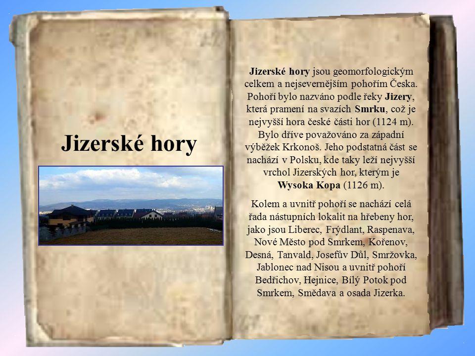 Jizerské hory Jizerské hory jsou geomorfologickým celkem a nejsevernějším pohořím Česka.