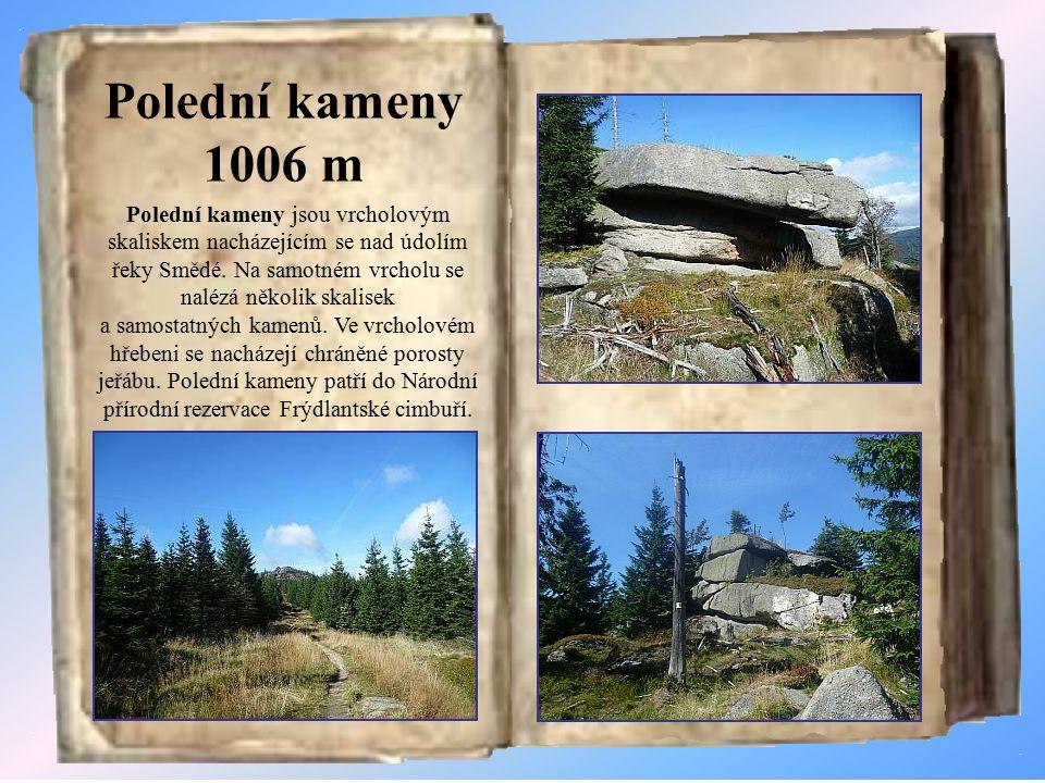 Polední kameny 1006 m Polední kameny jsou vrcholovým skaliskem nacházejícím se nad údolím řeky Smědé.