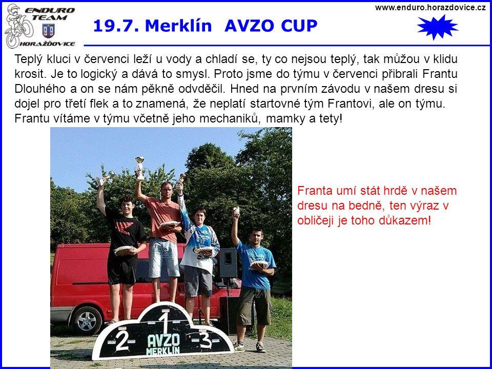www.enduro.horazdovice.cz 19.7. Merklín AVZO CUP Teplý kluci v červenci leží u vody a chladí se, ty co nejsou teplý, tak můžou v klidu krosit. Je to l