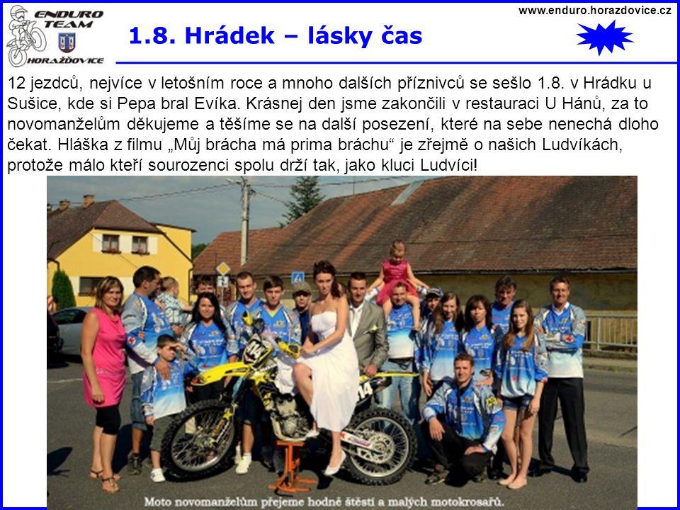 www.enduro.horazdovice.cz 1.8. Hrádek – lásky čas 12 jezdců, nejvíce v letošním roce a mnoho dalších příznivců se sešlo 1.8. v Hrádku u Sušice, kde si