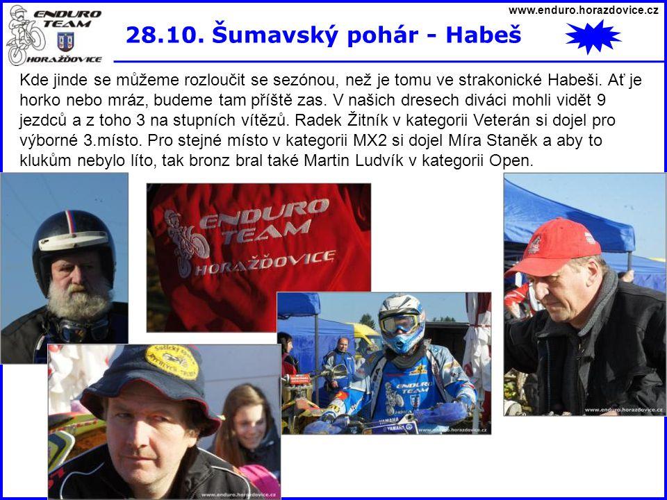 www.enduro.horazdovice.cz 28.10. Šumavský pohár - Habeš Kde jinde se můžeme rozloučit se sezónou, než je tomu ve strakonické Habeši. Ať je horko nebo