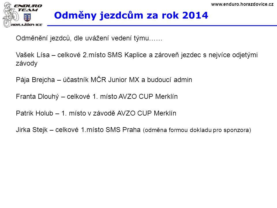 www.enduro.horazdovice.cz Odměny jezdcům za rok 2014 Odměnění jezdců, dle uvážení vedení týmu…… Vašek Lísa – celkové 2.místo SMS Kaplice a zároveň jez