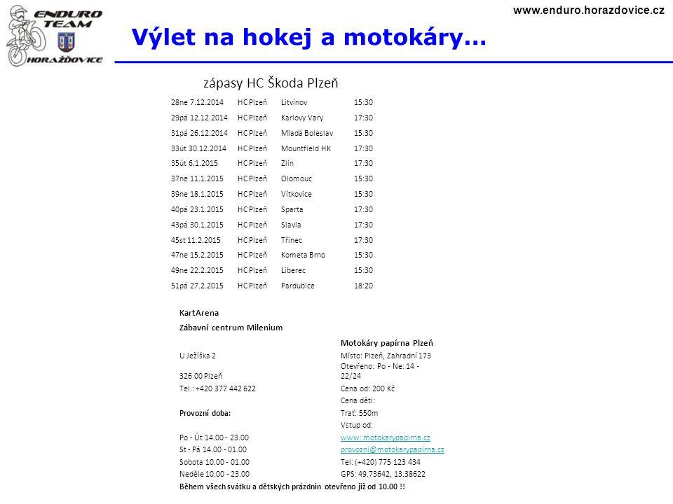 www.enduro.horazdovice.cz Výlet na hokej a motokáry… zápasy HC Škoda Plzeň 28ne 7.12.2014 HC Plzeň Litvínov15:30 29pá 12.12.2014 HC Plzeň Karlovy Vary