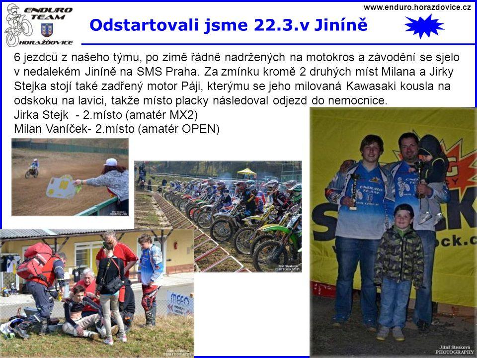 www.enduro.horazdovice.cz Odstartovali jsme 22.3.v Jiníně 6 jezdců z našeho týmu, po zimě řádně nadržených na motokros a závodění se sjelo v nedalekém