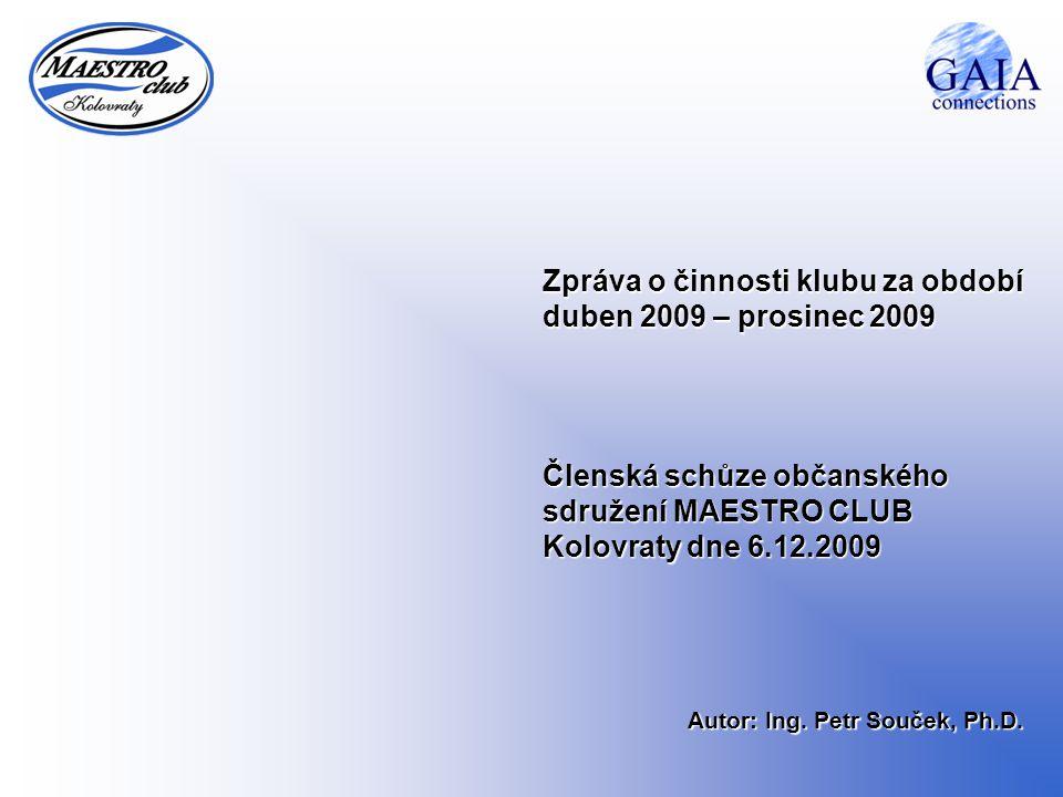 Zpráva o činnosti klubu za období duben 2009 – prosinec 2009 Členská schůze občanského sdružení MAESTRO CLUB Kolovraty dne 6.12.2009 Autor: Ing. Petr