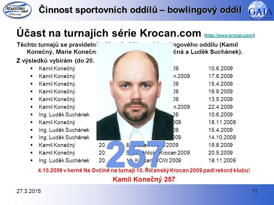 27.3.201511 Činnost sportovních oddílů – bowlingový oddíl Účast na turnajích série Krocan.com (http://www.krocan.com/)http://www.krocan.com/ Těchto tu