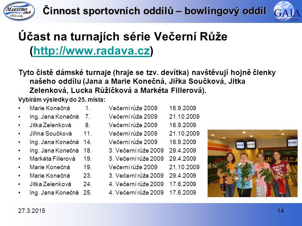 27.3.201514 Činnost sportovních oddílů – bowlingový oddíl Účast na turnajích série Večerní Růže (http://www.radava.cz)http://www.radava.cz Tyto čistě