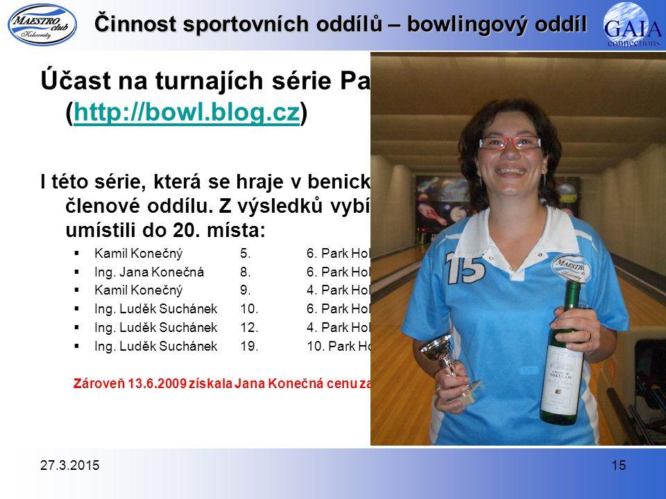 27.3.201515 Činnost sportovních oddílů – bowlingový oddíl Účast na turnajích série Park Holiday (http://bowl.blog.cz)http://bowl.blog.cz I této série,