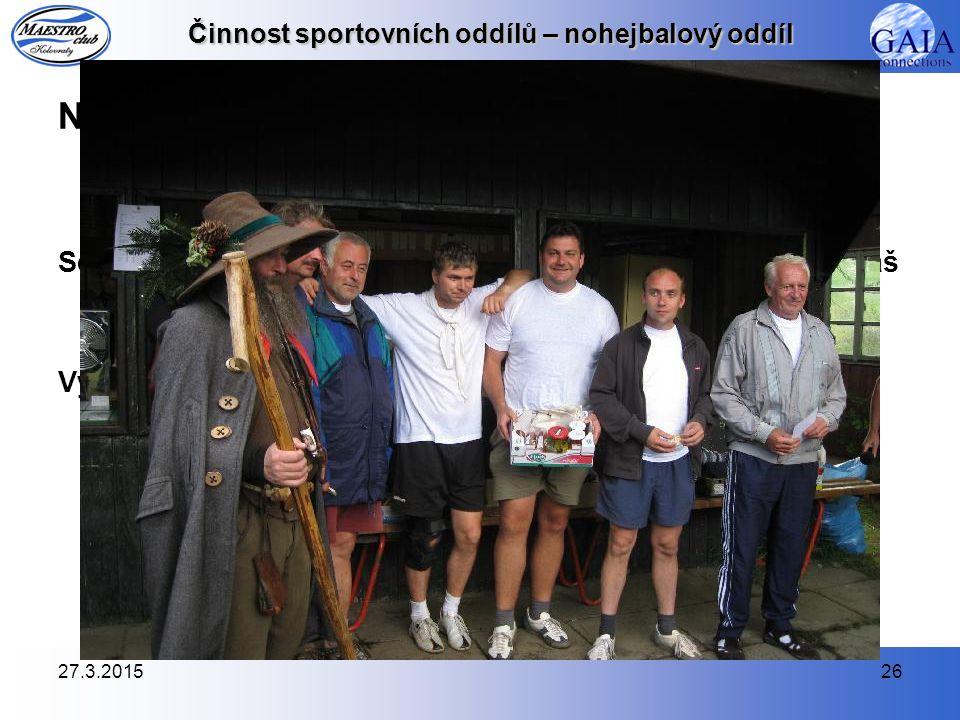 Nohejbalový turnaj trojic v Poniklé (25. července 2009) Sestava: Vladimír Kraus st., Jaromír Horáček, Štefan Sliepka, Tomáš Stoklasa, Jiří Hrnčíř ml.