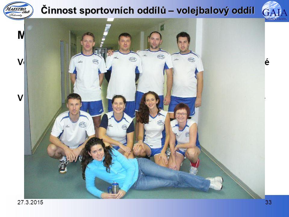 27.3.201533 Činnost sportovních oddílů – volejbalový oddíl MAVL 2009/2010 (http://www.avlcz.cz)http://www.avlcz.cz Volejbalové družstvo nastupuje v da
