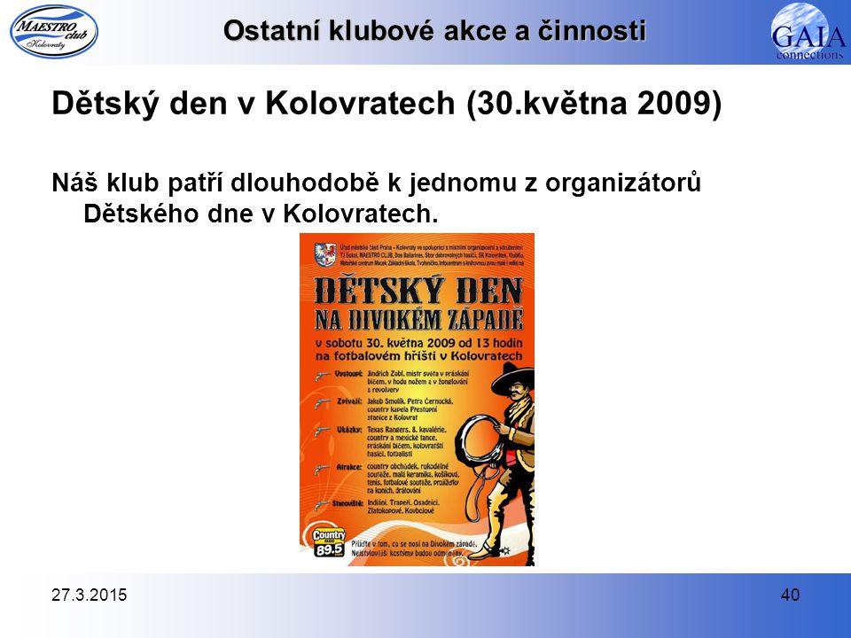27.3.201540 Ostatní klubové akce a činnosti Dětský den v Kolovratech (30.května 2009) Náš klub patří dlouhodobě k jednomu z organizátorů Dětského dne