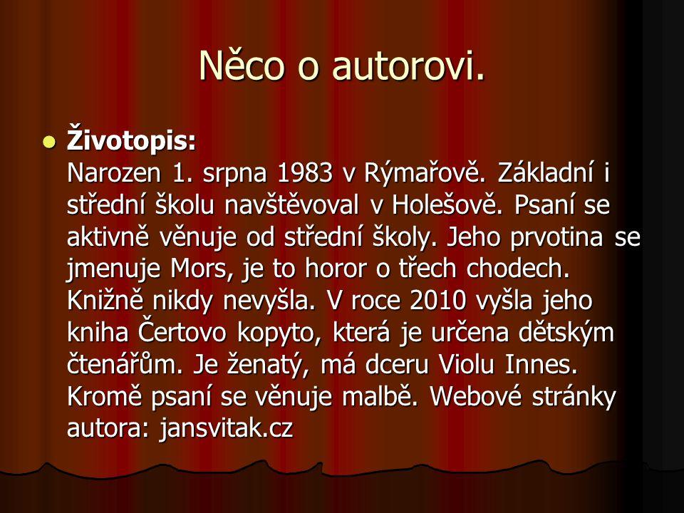 Něco o autorovi. Životopis: Narozen 1. srpna 1983 v Rýmařově.