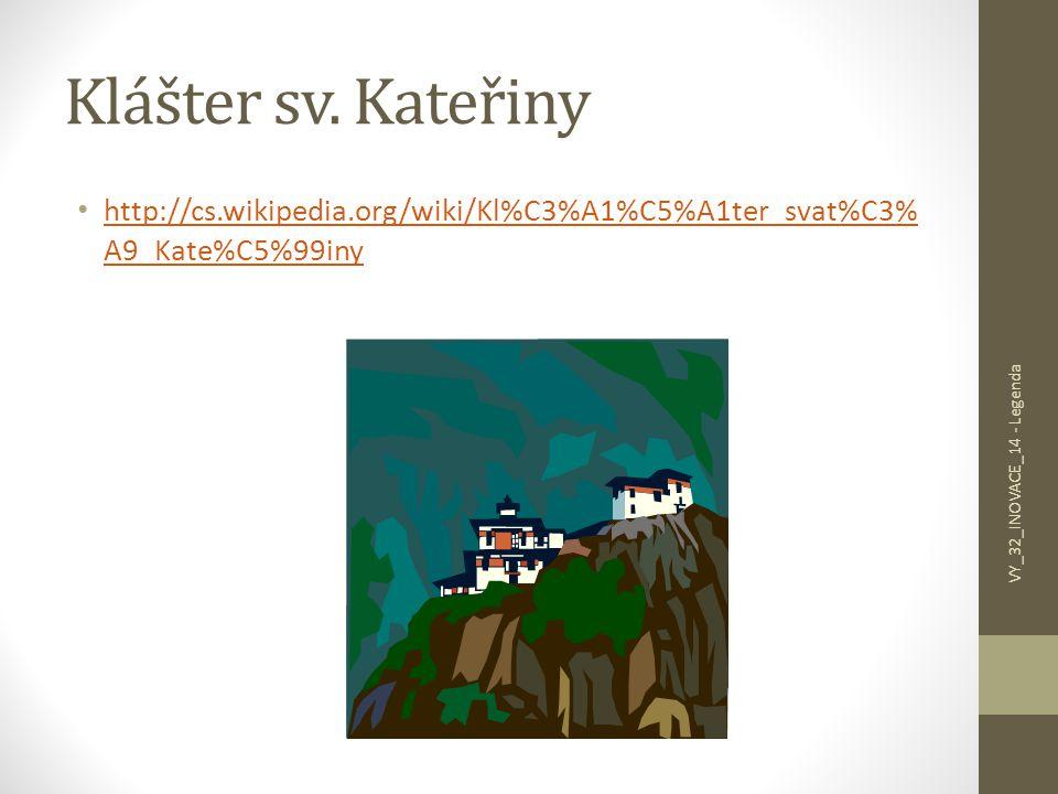 Klášter sv. Kateřiny http://cs.wikipedia.org/wiki/Kl%C3%A1%C5%A1ter_svat%C3% A9_Kate%C5%99iny http://cs.wikipedia.org/wiki/Kl%C3%A1%C5%A1ter_svat%C3%