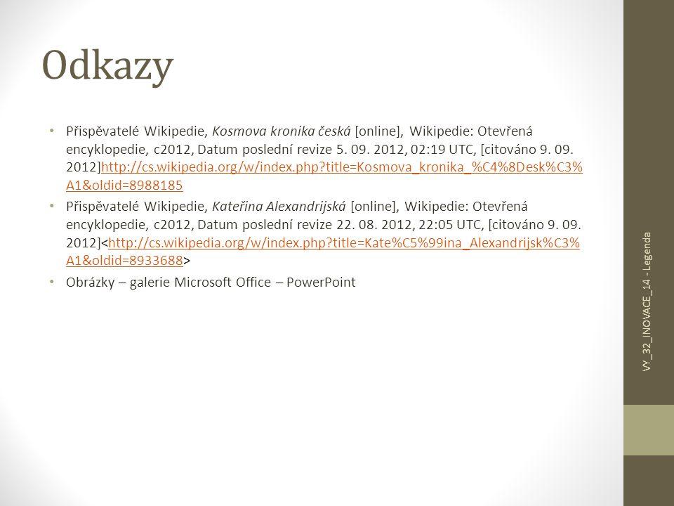 Odkazy Přispěvatelé Wikipedie, Kosmova kronika česká [online], Wikipedie: Otevřená encyklopedie, c2012, Datum poslední revize 5. 09. 2012, 02:19 UTC,