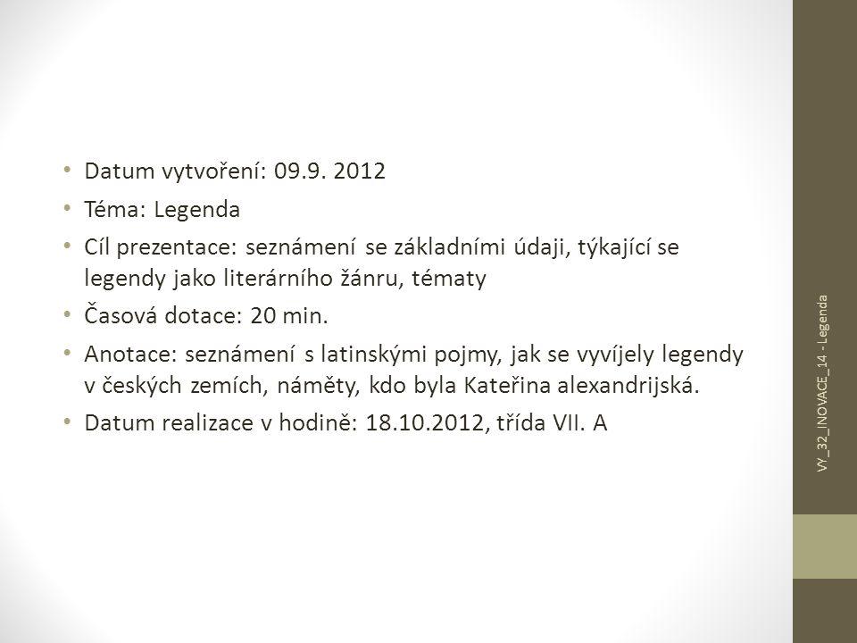 Datum vytvoření: 09.9. 2012 Téma: Legenda Cíl prezentace: seznámení se základními údaji, týkající se legendy jako literárního žánru, tématy Časová dot