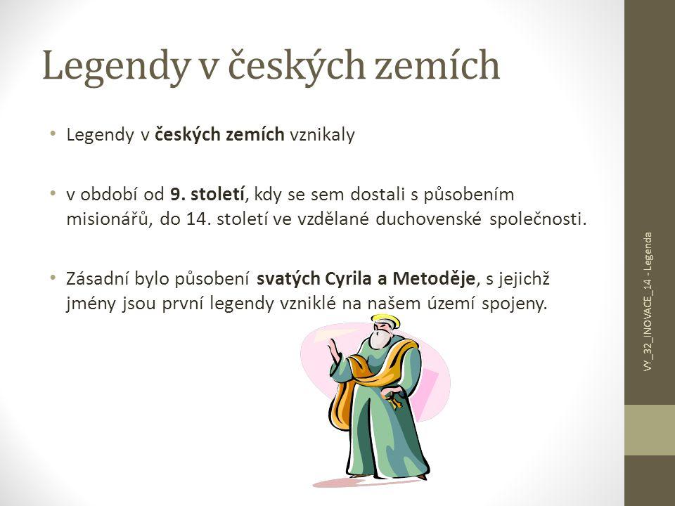 Legendy v českých zemích Legendy v českých zemích vznikaly v období od 9. století, kdy se sem dostali s působením misionářů, do 14. století ve vzdělan