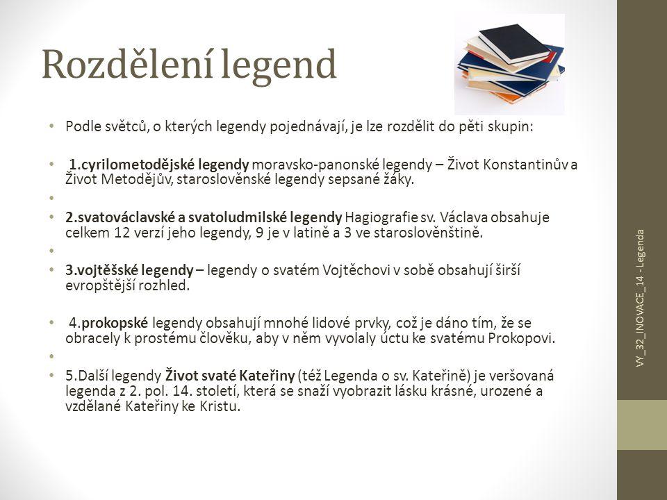 Rozdělení legend Podle světců, o kterých legendy pojednávají, je lze rozdělit do pěti skupin: 1.cyrilometodějské legendy moravsko-panonské legendy – Ž