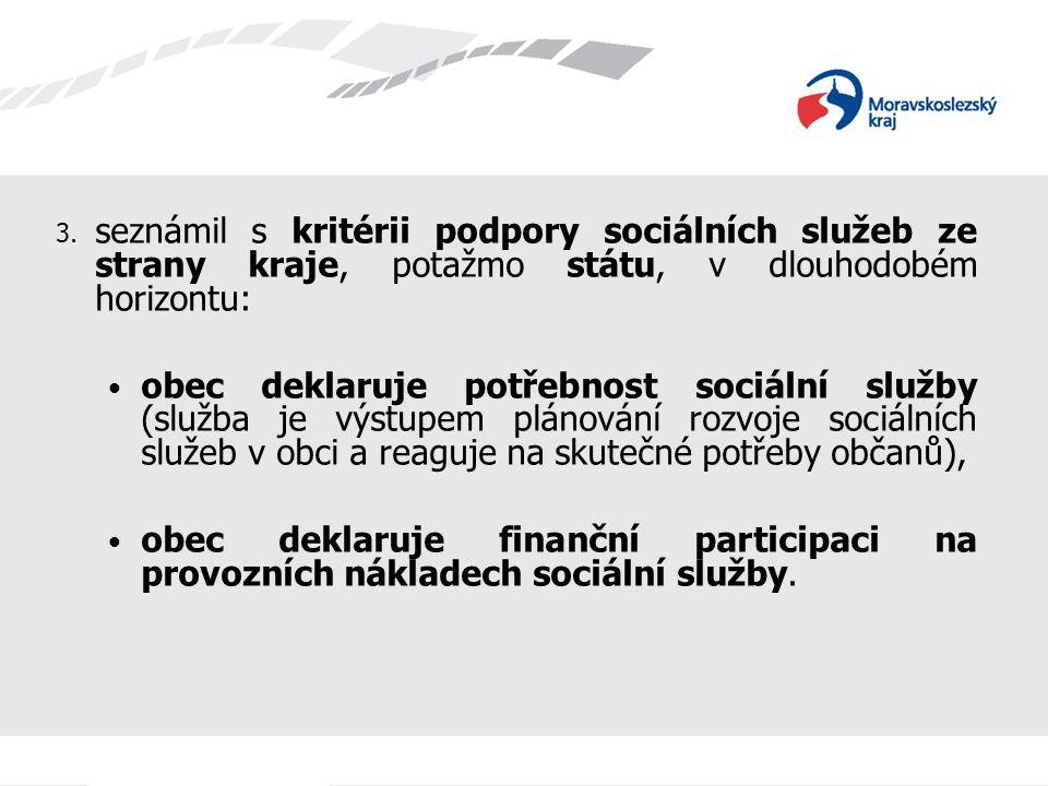 3. seznámil s kritérii podpory sociálních služeb ze strany kraje, potažmo státu, v dlouhodobém horizontu: obec deklaruje potřebnost sociální služby (s