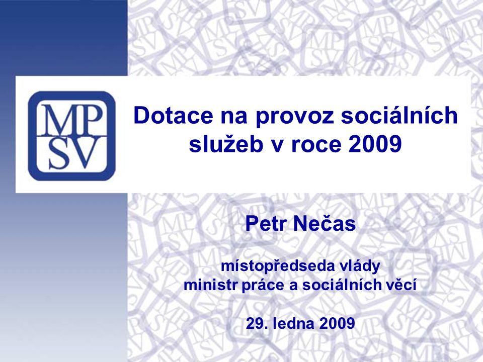 Dotace na provoz sociálních služeb v roce 2009 Petr Nečas místopředseda vlády ministr práce a sociálních věcí 29. ledna 2009