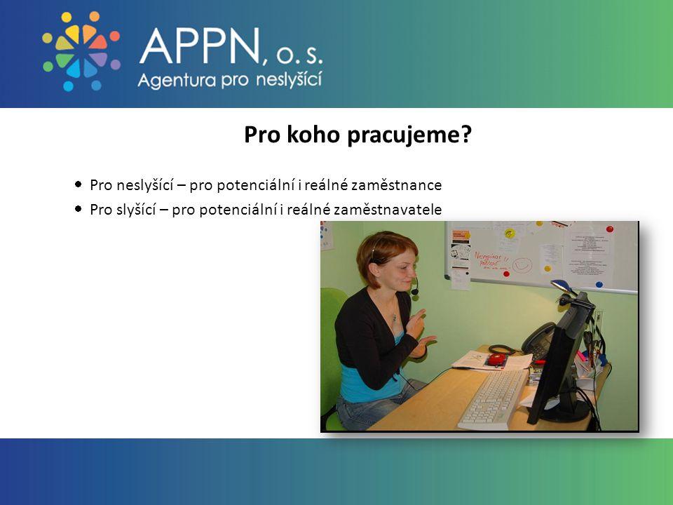 Jaké jsou naše výsledky .APPN zprostředkovalo od roku 2006 zaměstnání více než 300 neslyšícím.