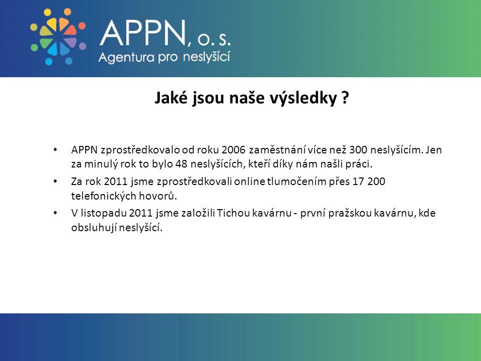 Jaké jsou naše výsledky . APPN zprostředkovalo od roku 2006 zaměstnání více než 300 neslyšícím.