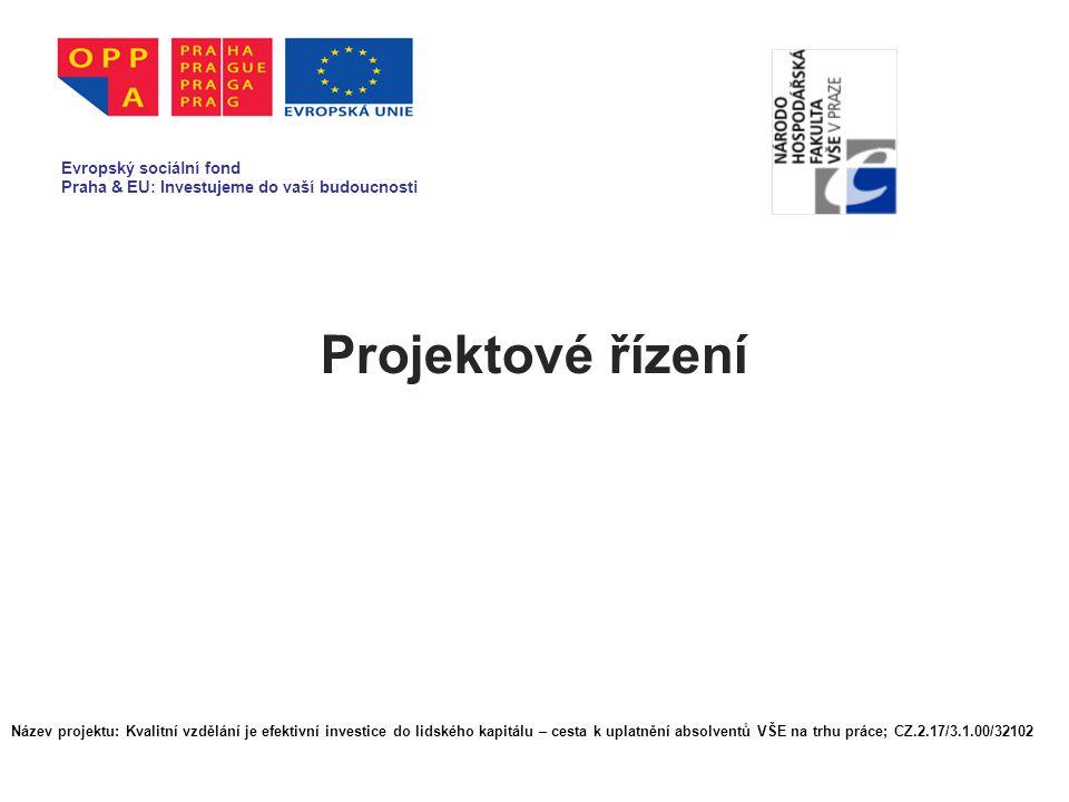 Projektové řízení Evropský sociální fond Praha & EU: Investujeme do vaší budoucnosti Název projektu: Kvalitní vzdělání je efektivní investice do lidsk