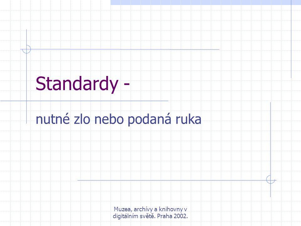 Muzea, archívy a knihovny v digitálním světě. Praha 2002. Standardy - nutné zlo nebo podaná ruka